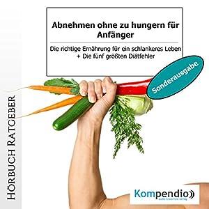 Abnehmen ohne zu hungern für Anfänger (Sonderausgabe): Die richtige Ernährung für ein schlankeres Leben Hörbuch