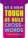 Sit and Solve Tough As Nails Crosswords, Todd McClary, 1454908343