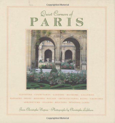 Quiet Corners of Paris: Cloisters, Courtyards, Gardens, Museums, Galleries, Passages, Shops, Historic Houses, Architectural Ruins, Churches, Arboretums, Islands, Hilltops . . . (Church Corner)