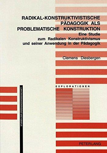 Radikal-konstruktivistische Pädagogik als problematische Konstruktion: Eine Studie zum Radikalen Konstruktivismus und se