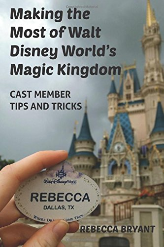 Making the Most of Walt Disney World's Magic Kingdom: Cast Member Tips and (Disney Cast Member)