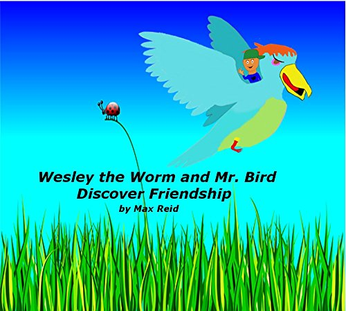 Wesley the Worm and Mr. Bird Discover Friendship