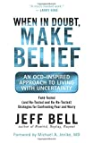 img - for When in Doubt, Make Belief: An OCD-Inspired Approach to Living with Uncertainty book / textbook / text book