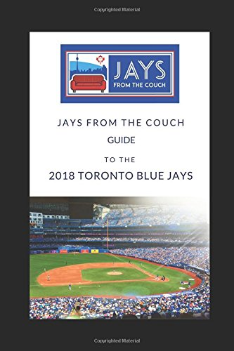 Read Online Jays From the Couch Guide to the 2018 Toronto Blue Jays PDF