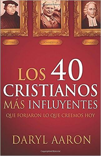 Los 40 Cristianos Mas Influyentes: Que Forjaron Lo Que Creemos Hoy: Amazon.es: Daryl Aaron: Libros