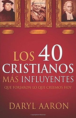 Los 40 cristianos más influyentes: Que forjaron lo que creemos hoy (Spanish Edition) PDF