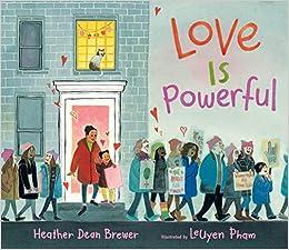Love Is Powerful: Brewer, Heather Dean, Pham, LeUyen: 9781536201994: Amazon.com: Books