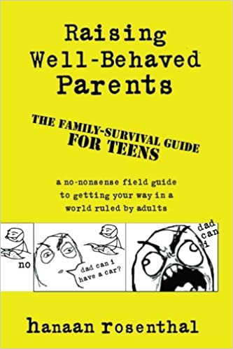 Secret To Raising Well Behaved Teens >> Raising Well Behaved Parents A No Nonsense Field Guide To Getting