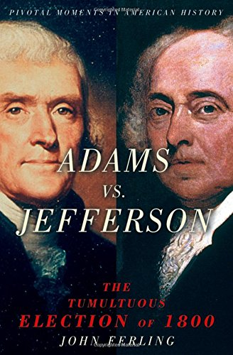 Adams vs. Jefferson: The Tumultuous Election of 1800 (Pivotal Moments in American History Series) -