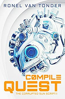 Compile Quest: Dark Dystopian Science Fiction (The Corrupted SUN Script Book 1) by [van Tonder, Ronel]