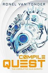 Compile Quest: Dark Dystopian Science Fiction (The Corrupted SUN Script Book 1)