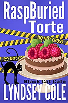 RaspBuried Torte (Black Cat Cafe Cozy Mystery Series Book 5) by [Cole