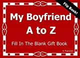 My Boyfriend A to Z  Fill In The Blank Gift Book (A to Z gift Books) (Volume 9)