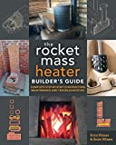 The Rocket Mass Heater Builder's Guide: Complete Step-by-Step Construction, Maintenance and...