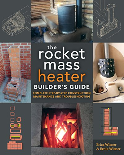 The Rocket Mass Heater Builder's Guide: Complete Step-by-Step Construction, Maintenance and Troubleshooting by [Wisner, Erica, Wisner, Ernie]
