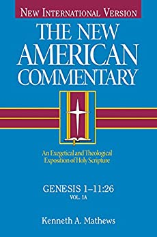 Genesis 1-11: An Exegetical and Theological Exposition of Holy Scripture (The New American Commentary) by [Mathews, Kenneth]