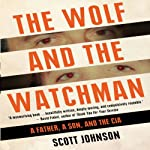 The Wolf and the Watchman: A Father a Son and the CIA | Scott C. Johnson