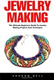 Jewelry Making: For Beginners - An Easy Step By Step Guide To Making Beautiful Handmade Jewelry!