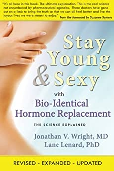 Stay Young & Sexy with Bio-Identical Hormone Replacement: The Science Explained by [Wright, Jonathan V., Leanard, Lane]