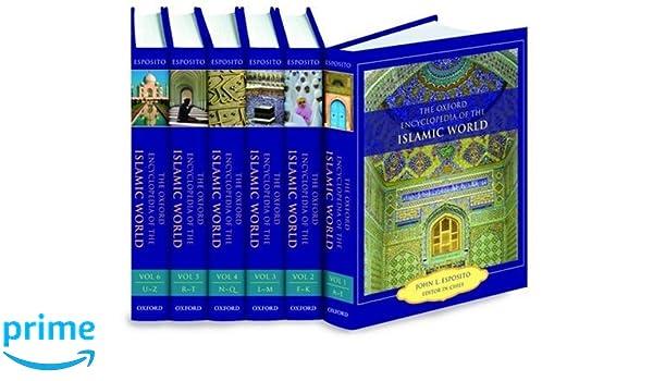 The Oxford Encyclopedia of the Islamic World: Six-Volume Set ...