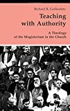 Teaching with Authority: A Theology of the Magisterium in the Church (Theology and Life Series)