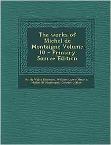 Amazon  The Works of Michel de Montaigne Volume 10  Primary Source Edition (9781295351084