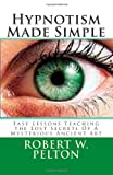 Hypnotism Made Simple, Robert Pelton, 1478105682