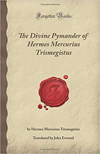 The Divine Pymander of Hermes Mercurius Trismegistus (Forgotten Books)