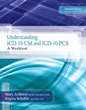 Understanding ICD-10-CM and ICD-10-PCS : A Worktext (Book Only), Bowie, Mary Jo and Schaffer, Regina M., 1133961045