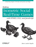 Making Isometric Social Real-Time Games with HTML5, CSS3, and Javascript Front Cover