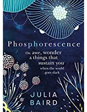 Phosphorescence - Winner of the Australian Book Industry BOOK OF THE YEAR AWARD 2021: On awe, wonder & things that sustain you when the world goes dark