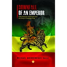 Downfall Of An Emperor: Haile Selassie of Ethiopia and the Derg's Creeping Coup