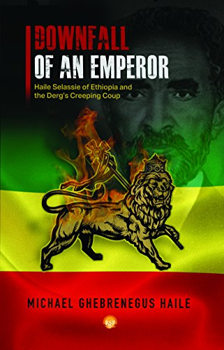 The Downfall Of Emperor Haile Selassie Of Ethiopia: Notes on the Derg