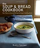 The Soup & Bread Cookbook: More Than 100 Seasonal Pairings for Simple, Satisfying Meals by Ojakangas, Beatrice (2013) Paperback