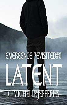 Latent: Emergence revisited (Chrysalis Series Book 0) by [Jefferies, C. Michelle]