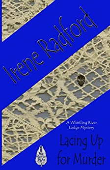 Lacing Up For Murder (Whistling River Lodge Mystery Book 1) by [Radford, Irene]
