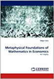 Metaphysical Foundations of Mathematics in Economics, Edgar Luna, 3843367272