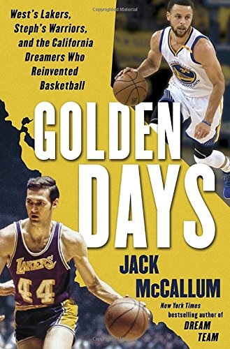 Golden Days: West's Lakers, Steph's Warriors, and the California Dreamers Who Reinvented Basketball cover