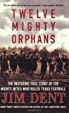 img - for Twelve Mighty Orphans: The Inspiring True Story of the Mighty Mites Who Ruled Texas Football by Jim Dent (2008-08-19) book / textbook / text book
