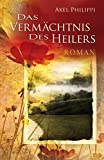 Das Vermächtnis des Heilers: Roman