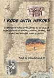 I Rode With Heroes volume 1