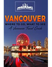 Vancouver: Where To Go, What To See - A Vancouver Travel Guide