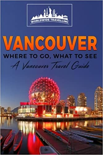 Vancouver where to go what to see a vancouver travel guide vancouver where to go what to see a vancouver travel guide canada vancouver toronto montreal ottawa winnipeg calgary volume 2 worldwide sciox Gallery