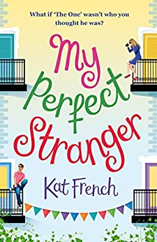 My Perfect Stranger: A hilarious tale of looking for love by [French, Kat]