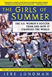 img - for The Girls of Summer: The U.S. Women's Soccer Team and How It Changed the World book / textbook / text book