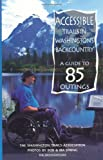 Accessible Trails in Washington's Backcountry: A Guide to 85 Easy Outings