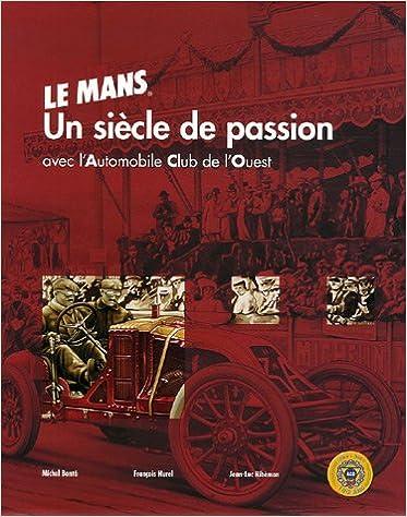 Meilleures ventes de livres en téléchargement gratuit Le Mans : Un siècle de passion Coffret en 2 volumes MOBI 2952546207 by Michel Bonte,François Hurel,Jean-Luc Ribémon
