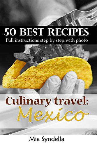 Culinary travel: Mexico. 50 best mexican recipes. Easy cooking: I'm sure you can do (Best 50 Salsas)
