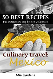 Culinary travel: Mexico.  50 best mexican recipes. Easy cooking: I'm sure you can do it.