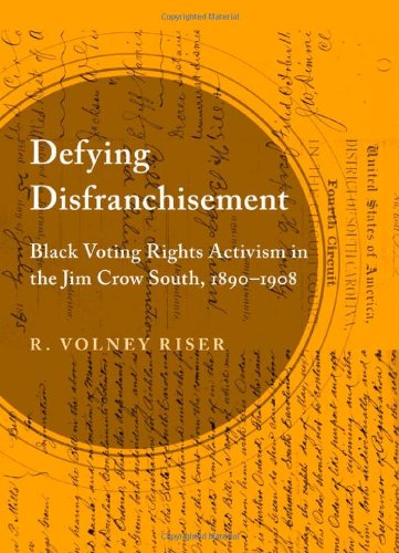 Read Online Defying Disfranchisement: Black Voting Rights Activism in the Jim Crow South, 1890-1908 PDF